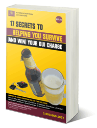 17 Secrets to Helping You Survive (and WIN) Your DUI Charge